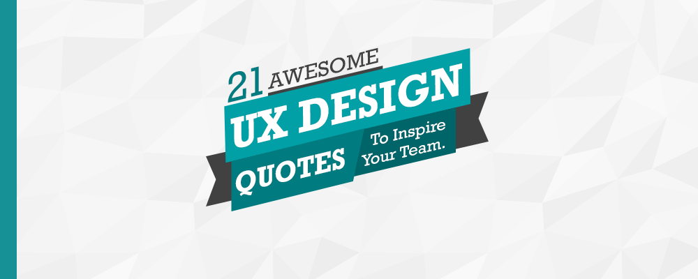 Quotes Design Interesting 21 Awesome Ux Design Quotes To Inspire Your Team  Ux In Saudi Arabia