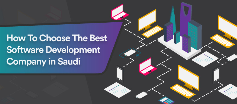 How To Choose the Best Software Development Company In Saudi